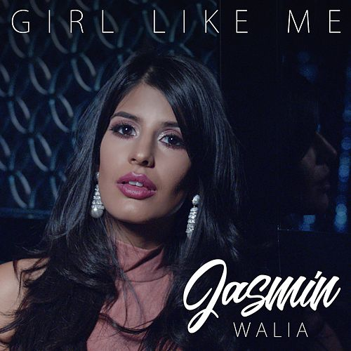 Girl Like Me by Jasmin Walia