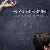 Build Hearts From Stars (Deluxe Edition) by Honor Bright