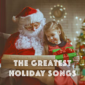 The Greatest Holiday Songs by Various Artists