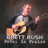 Power in Praise by Brett Rush