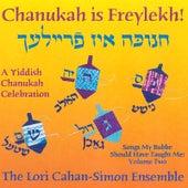 Chanukah Is Freylekh! a Yiddish Chanukah Celebration. Songs My Bubbe Should Have Taught Me: Volume Two by The Lori Cahan-Simon Ensemble