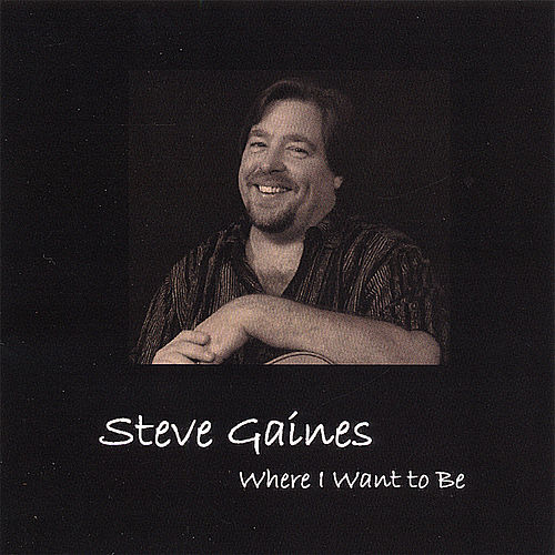 Where I Want to Be by Steve Gaines