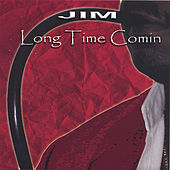 Long Time Comin by Jim