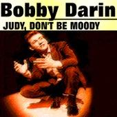 Judy, Don't Be Moody by Bobby Darin
