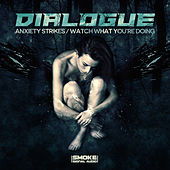 Anxiety Strikes / Watch What You're Doing by Dialogue