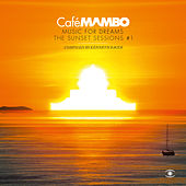 Café Mambo, Music for Dreams: The Sunset Sessions, Vol. 1 von Various Artists