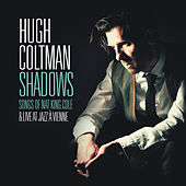 Shadows - Songs of Nat King Cole & Live at Jazz à Vienne by Hugh Coltman