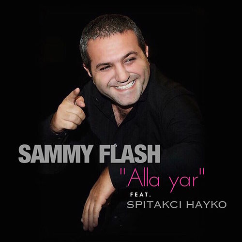 Alla Yar (feat. Spitakci Hayko) - Single van Sammy Flash