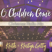 O Children Come by Keith & Kristyn Getty