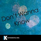 Don't Wanna Know (In the Style of Maroon 5 feat. Kendrick Lamar) [Karaoke Version] by Instrumental King
