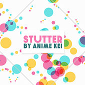 Stutter by Anime Kei