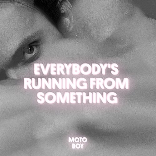 Everybody's running from something by Moto Boy