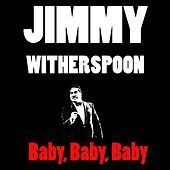 Jimmy Witherspoon: Baby, Baby, Baby de Jimmy Witherspoon