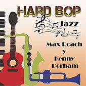 Hard Bop Jazz, Kenny Dorham Y Max Roach by Various Artists
