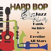 Hard Bop Jazz, Hank Mobley Y Prestige All-Stars by Various Artists