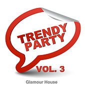 Trendy Party Glamour House Vol. 3 von Various Artists