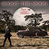 Shoot the Moon by Roger Street Friedman