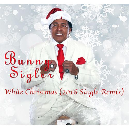 White Christmas (2016 Single Remix) by Bunny Sigler