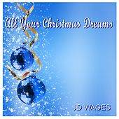 All Your Christmas Dreams by JD Wages