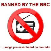 Banned By The BBC: Songs You Never Heard On The Radio by Various Artists