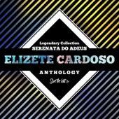 Legendary Collection: Serenata do Adeus (Elizete Cardoso Anthology) de Elizeth Cardoso