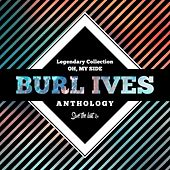 Legendary Collection: Oh, My Side (Burl Ives Anthology) by Burl Ives