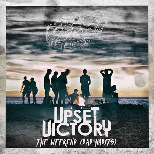 The Weekend (Bad Habits) by The Upset Victory
