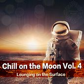 Chill On the Moon, Vol. 4 Lounging On the Surface by Various Artists