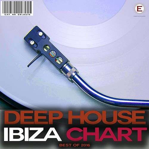 Deep House Ibiza Chart Best of 2016 by Various Artists