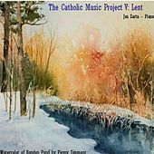 The Catholic Music Project Volume V: Lent by Jon Sarta