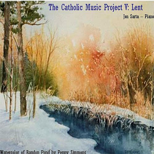 The Catholic Music Project Volume V: Lent by Jon Sarta