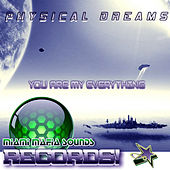 You Are My Everything by Physical Dreams