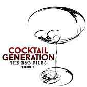 The R&B Files: Cocktail Generation, Vol. 1 by Various Artists