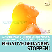 Negative Gedanken Stoppen! Mit Entspannung, Positiver Konditionierung, Selbststärkung, Affirmation u von Torsten Abrolat