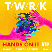 Hands on It (feat. Migos, Sage the Gemini & Sayyi) by Twrk