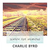 Search For Meaning von Charlie Byrd