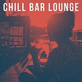Chill Bar Lounge by Various Artists