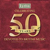 Lyrita Celebrating 50 Years Devoted to British Music by Various Artists