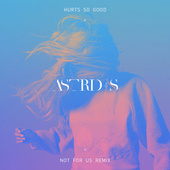 Hurts So Good (NOT FOR US Remix) di Astrid S