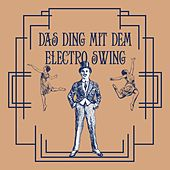 Das Ding Mit Dem Electro Swing by Various Artists