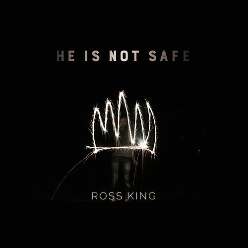He Is Not Safe - Single by Ross King