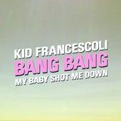 Bang Bang (My Baby Shot Me Down) - Single de Kid Francescoli