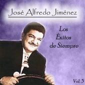 José Alfredo Jiménez - Los Éxitos de Siempre, Vol. 3 by Jose Alfredo Jimenez
