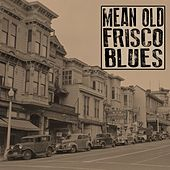 Mean Old Frisco Blues by Various Artists