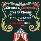 Circuses, Carnivals & Creepy Clowns: An Eclectic Collection of Circus & Freak Show Music by Various Artists