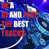 Be a DJ and Play the Best Tracks by Various Artists