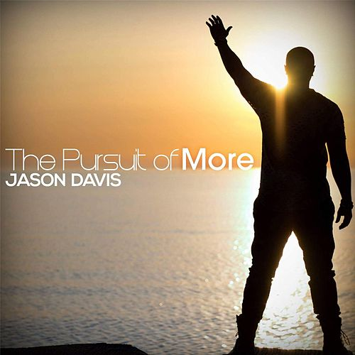 The Pursuit of More by Jason Davis