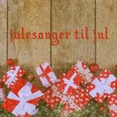 Julesanger til Jul by Various Artists