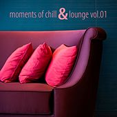 Moments of Chill & Lounge, Vol. 01 von Various Artists