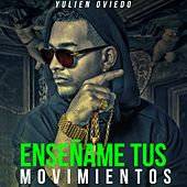 Enséñame tus movimientos by Yulien Oviedo